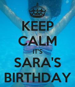 Poster: KEEP CALM IT'S SARA'S BIRTHDAY