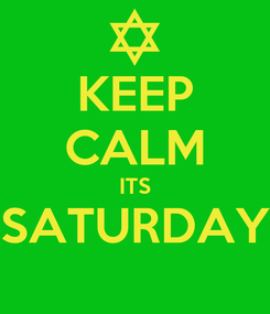 Poster: KEEP CALM ITS SATURDAY
