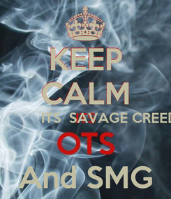 Poster: KEEP CALM             ITS  SAVAGE CREED  And SMG