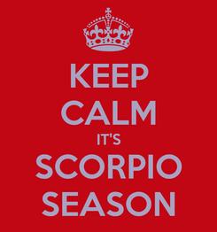 Poster: KEEP CALM IT'S SCORPIO SEASON