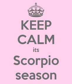 Poster: KEEP CALM its Scorpio season