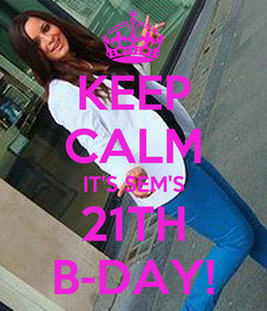 Poster: KEEP CALM IT'S SEM'S 21TH B-DAY!