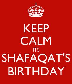 Poster: KEEP CALM ITS SHAFAQAT'S BIRTHDAY