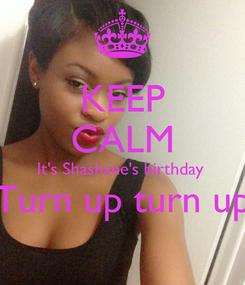 Poster: KEEP CALM It's Shashane's birthday  Turn up turn up