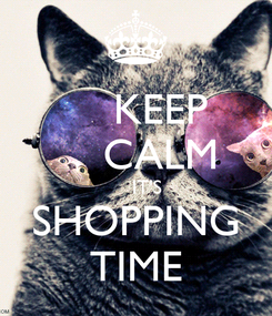 Poster:     KEEP     CALM     IT'S SHOPPING TIME
