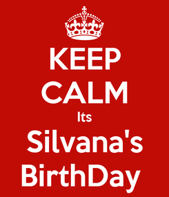 Poster: KEEP CALM Its Silvana's BirthDay