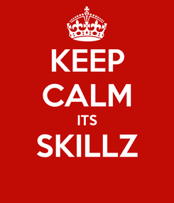 Poster: KEEP CALM ITS SKILLZ