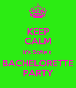 Poster: KEEP CALM It's Sofie's  BACHELORETTE PARTY