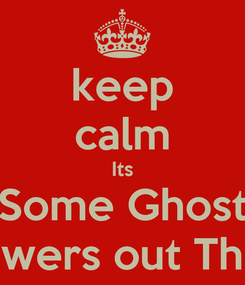 Poster: keep calm Its Some Ghost Followers out There!!!