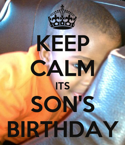 Poster: KEEP CALM ITS SON'S BIRTHDAY