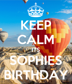 Poster: KEEP CALM ITS SOPHIES BIRTHDAY