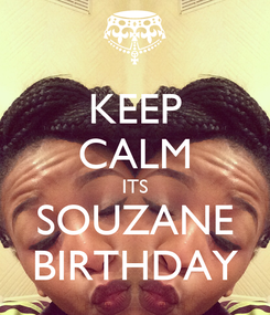 Poster: KEEP CALM ITS SOUZANE BIRTHDAY
