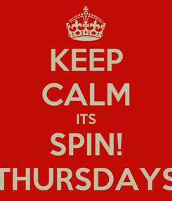 Poster: KEEP CALM ITS SPIN! THURSDAYS