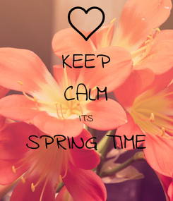 Poster: KEEP CALM ITS SPRING TIME