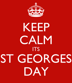 Poster: KEEP CALM ITS ST GEORGES DAY