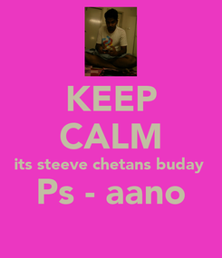 Poster: KEEP CALM its steeve chetans buday  Ps - aano
