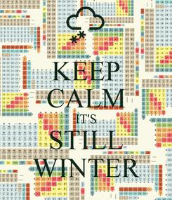 Poster: KEEP CALM IT'S STILL WINTER