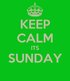 Poster: KEEP CALM ITS SUNDAY
