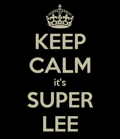 Poster: KEEP CALM it's SUPER LEE