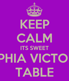 Poster: KEEP CALM ITS SWEET SOPHIA VICTORIA TABLE
