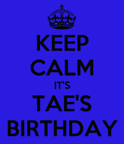 Poster: KEEP CALM IT'S TAE'S BIRTHDAY