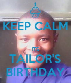 Poster: KEEP CALM  ITS TAILOR'S BIRTHDAY