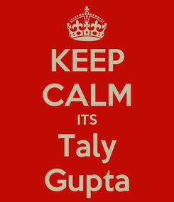 Poster: KEEP CALM ITS Taly Gupta