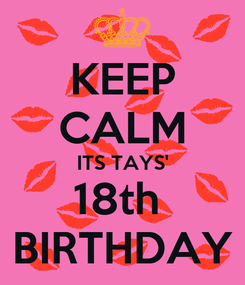 Poster: KEEP CALM ITS TAYS' 18th  BIRTHDAY