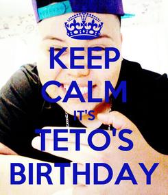 Poster: KEEP CALM IT'S TETO'S BIRTHDAY