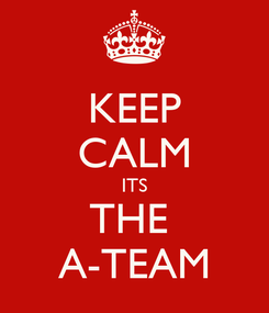 Poster: KEEP CALM ITS THE  A-TEAM