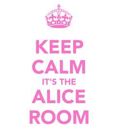 Poster: KEEP CALM IT'S THE ALICE ROOM
