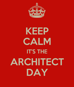 Poster: KEEP CALM IT'S THE ARCHITECT DAY