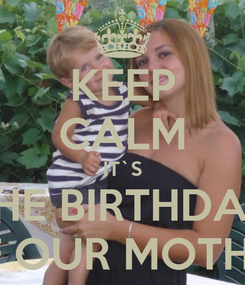 Poster: KEEP CALM IT`S THE BIRTHDAY OF OUR MOTHER