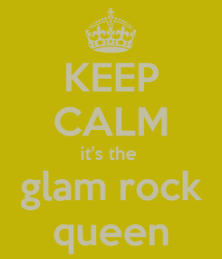 Poster: KEEP CALM it's the  glam rock queen