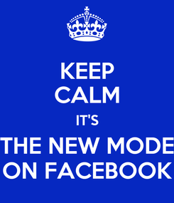 Poster: KEEP CALM IT'S THE NEW MODE ON FACEBOOK
