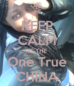 Poster: KEEP CALM ITS THE  One True CHINA