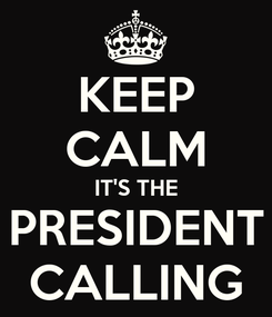 Poster: KEEP CALM IT'S THE PRESIDENT CALLING