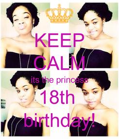 Poster: KEEP CALM its the princess 18th  birthday!