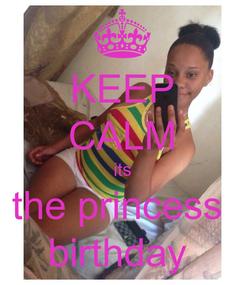 Poster: KEEP CALM its the princess  birthday