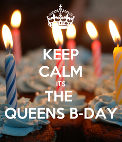 Poster: KEEP CALM ITS THE  QUEENS B-DAY
