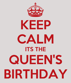 Poster: KEEP CALM ITS THE QUEEN'S BIRTHDAY