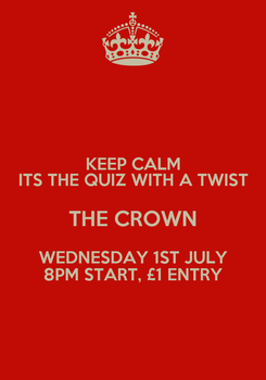 Poster: KEEP CALM ITS THE QUIZ WITH A TWIST THE CROWN WEDNESDAY 1ST JULY 8PM START, £1 ENTRY