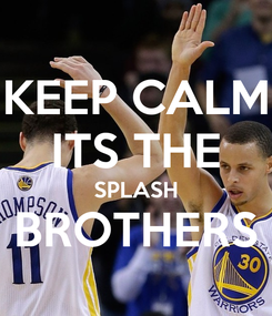 Poster: KEEP CALM ITS THE SPLASH BROTHERS