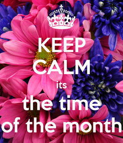 Poster: KEEP CALM its the time of the month