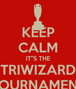 "Poster: KEEP CALM IT""S THE TRIWIZARD TOURNAMENT"