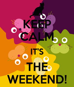 Poster: KEEP CALM IT'S THE WEEKEND!