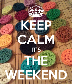 Poster: KEEP CALM IT'S THE WEEKEND