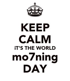 Poster: KEEP CALM iT'S THE WORLD mo7ning DAY