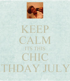 Poster: KEEP CALM ITS THIS CHIC BIRTHDAY JULY 18!