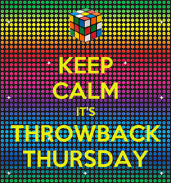Poster: KEEP CALM IT'S THROWBACK THURSDAY